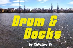 Drum & Docks by Addictive TV